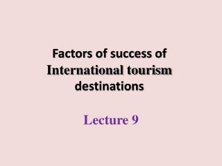 Factors of success of  International tourism  destinations