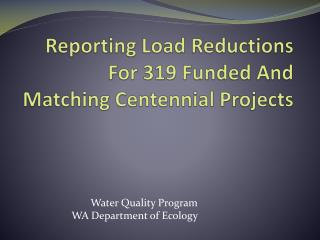 Reporting Load Reductions For 319 Funded And Matching Centennial Projects