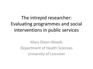 The intrepid researcher: Evaluating programmes and social interventions in public services