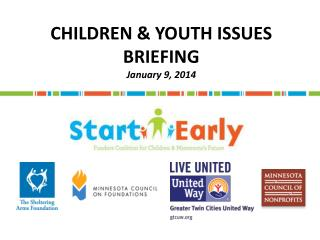 CHILDREN & YOUTH ISSUES BRIEFING January 9, 2014