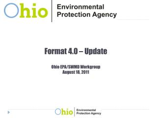 Format 4.0 – Update Ohio EPA/SWMD Workgroup August 18, 2011