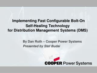 Implementing Fast Configurable Bolt-On Self-Healing Technology  for Distribution Management Systems (DMS)