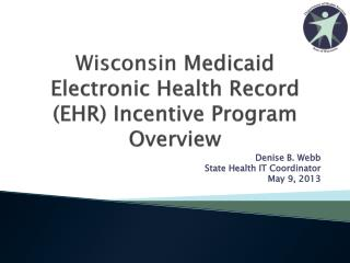 Wisconsin  Medicaid Electronic Health Record (EHR) Incentive Program Overview