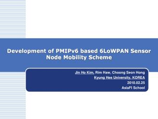 Development of PMIPv6 based 6LoWPAN Sensor Node Mobility Scheme