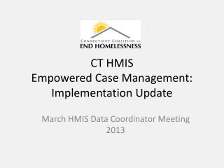 CT  HMIS Empowered Case Management:  Implementation Update