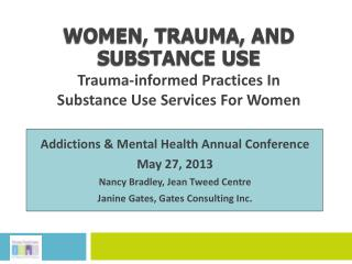 WOMEN, TRAUMA, AND SUBSTANCE USE Trauma-informed Practices In  Substance Use Services For Women
