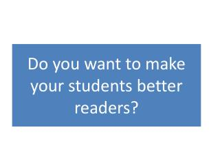 Do you want to make your students better readers?