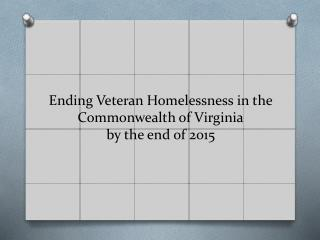 Ending Veteran Homelessness in the Commonwealth of Virginia by the end of 2015