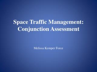 Space Traffic Management:  Conjunction Assessment