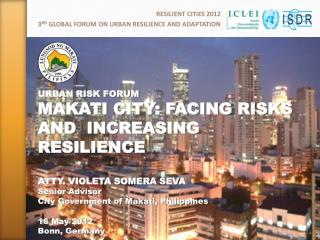 RESILIENT CITIES 2012 3 RD  GLOBAL FORUM ON URBAN RESILIENCE AND ADAPTATION