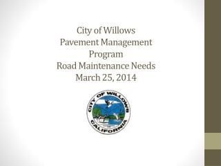 City of  Willows Pavement Management Program Road Maintenance  Needs March 25, 2014