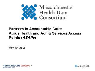 Partners in Accountable Care:   Atrius  Health and Aging Services Access Points ( ASAPs )