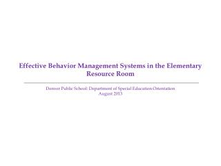 Effective Behavior Management Systems  in the Elementary Resource Room  Denver Public School:  Department of Special Edu