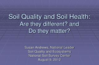 Soil Quality and Soil Health:  Are they different? and  Do they matter?