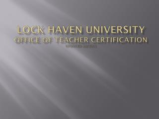Lock Haven University Office of teacher certification updated: 09/2012