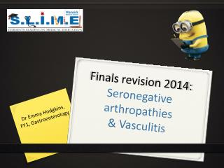 Finals revision 2014: Seronegative arthropathies & Vasculitis