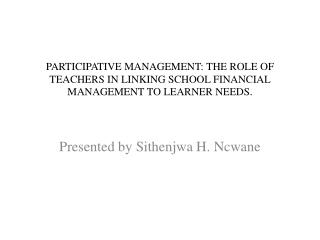 PARTICIPATIVE MANAGEMENT: THE ROLE OF TEACHERS IN LINKING SCHOOL FINANCIAL MANAGEMENT TO LEARNER NEEDS .