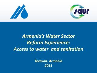 Armenia's Water Sector  Reform Experience :  Access to water  and  sanitation Yerevan , Armenia 2011