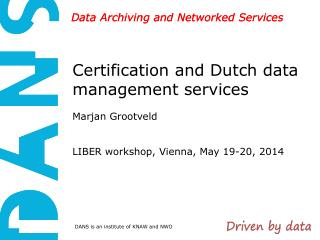 Certification and Dutch data management services  Marjan Grootveld LIBER workshop, Vienna, May 19-20, 2014
