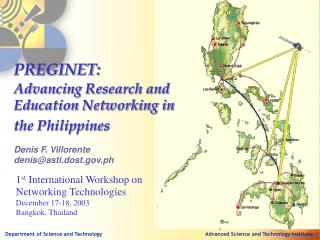 PREGINET: Advancing Research and Education Networking in the Philippines Denis F. Villorente denis@asti.dost.ph