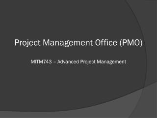 Project Management Office ( PMO ) MITM743 – Advanced Project Management