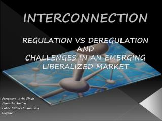 INTERCONNECTION REGULATION VS DEREGULATION  AND  CHALLENGES IN AN EMERGING  LIBERALIZED MARKET