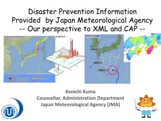 Disaster Prevention Information  Provided by Japan Meteorological Agency -- Our perspective to XML and CAP --