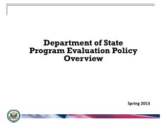 Department  of State  Program Evaluation Policy Overview