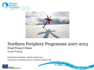 Northern Periphery Programme 2007-2013 Final Project Claim Gustaf Forsberg Lead Partner  Seminar, 14th November 2012