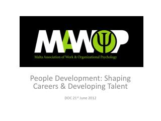 People Development: Shaping Careers & Developing Talent DOC 21 st  June 2012