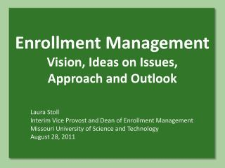 Enrollment Management  Vision, Ideas on Issues,  Approach and Outlook