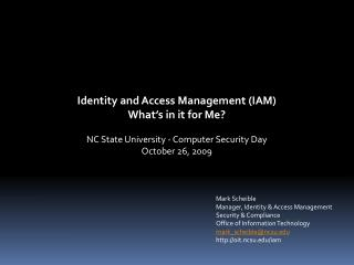 Identity and Access Management (IAM) What's in it for Me? NC State University - Computer Security Day October 26, 2009