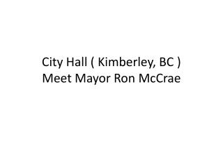 City Hall ( Kimberley, BC ) Meet Mayor Ron McCrae
