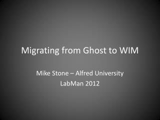 Migrating from Ghost to WIM