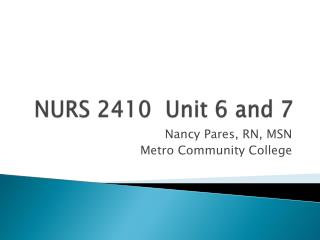 NURS 2410  Unit 6 and 7