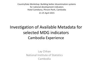 Investigation of Available Metadata for selected MDG indicators Cambodia Experience