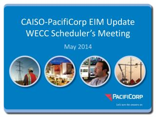 CAISO-PacifiCorp EIM Update   WECC Scheduler's Meeting