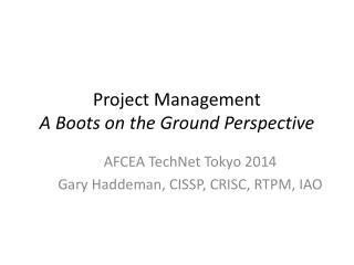 Project Management A Boots on the Ground Perspective
