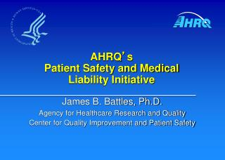 AHRQ ' s Patient Safety and Medical Liability Initiative