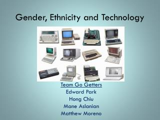 Gender, Ethnicity and Technology