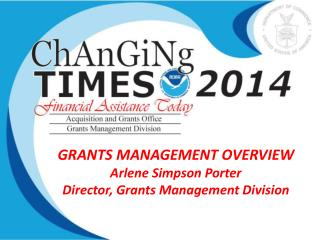 GRANTS MANAGEMENT OVERVIEW Arlene Simpson Porter Director, Grants Management Division