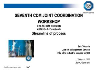 SEVENTH CDM JOINT COORDINATION WORKSHOP BREAK-OUT SESSION MODULE 4.2 - Project cycle Streamline of process Eric Tolcach