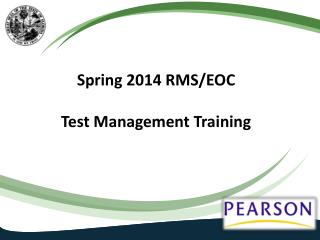 Spring 2014 RMS/EOC  Test Management Training