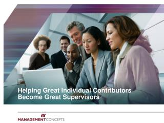 Helping Great Individual Contributors  Become Great Supervisors