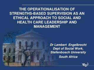 THE OPERATIONALISATION OF STRENGTHS-BASED SUPERVISION AS AN ETHICAL APPROACH TO SOCIAL AND HEALTH CARE LEADERSHIP AND MA