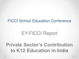 FICCI School Education Conference EY-FICCI Report Private Sector's Contribution to K12 Education in India