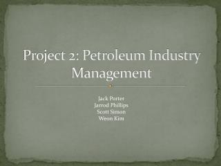 Project 2: Petroleum Industry Management