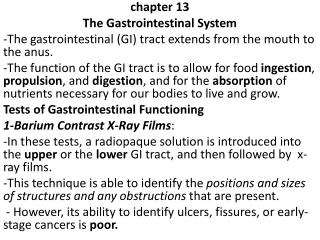 chapter 13 The Gastrointestinal System -The  gastrointestinal (GI) tract extends from the mouth to the anus.
