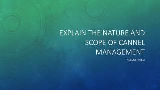 Explain the nature and scope of cannel management