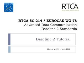 RTCA SC-214 / EUROCAE WG-78  Advanced Data Communication Baseline 2 Standards